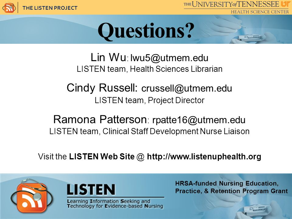 THE LISTEN PROJECT Questions? Lin Wu : lwu5@utmem.edu LISTEN team, Health Sciences Librarian Cindy Russell: crussell@utmem.edu LISTEN team, Project Di