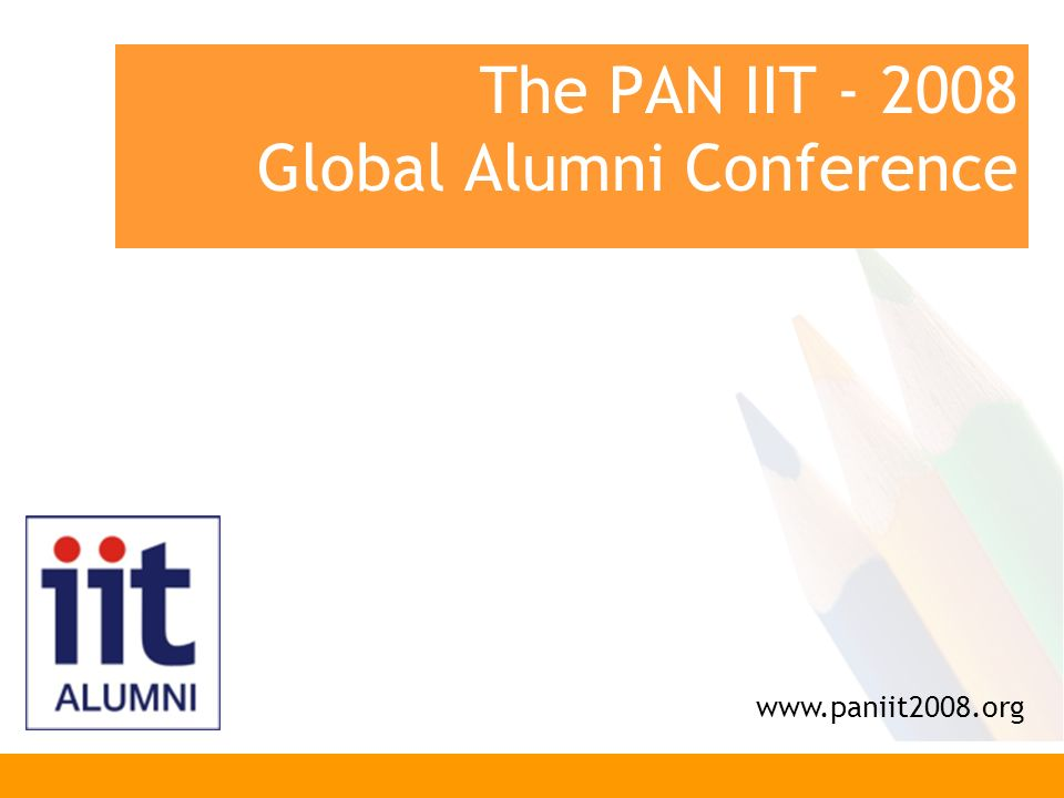 The PAN IIT - 2008 Global Alumni Conference www.paniit2008.org