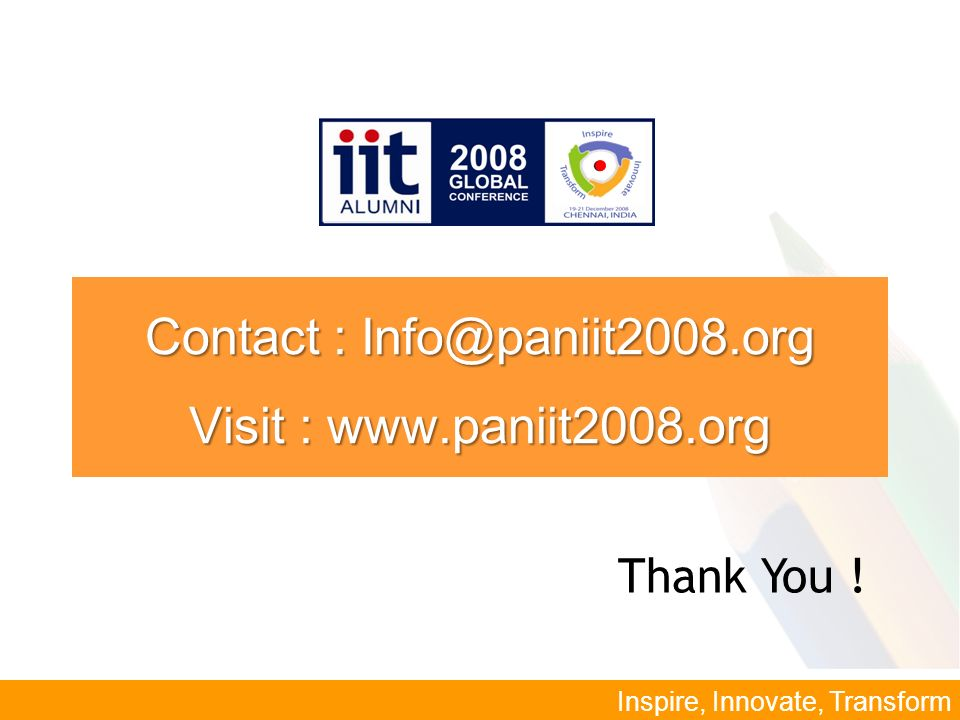 Inspire, Innovate, Transform Contact : Info@paniit2008.org Visit : www.paniit2008.org Thank You .