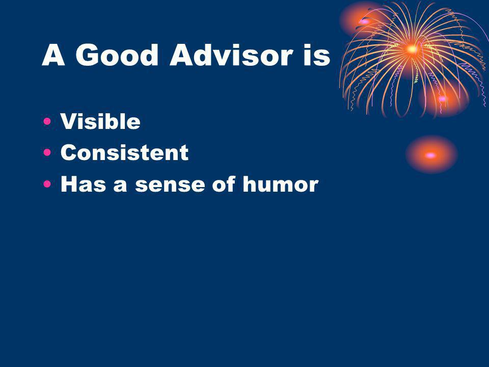 A Good Advisor is Visible Consistent Has a sense of humor