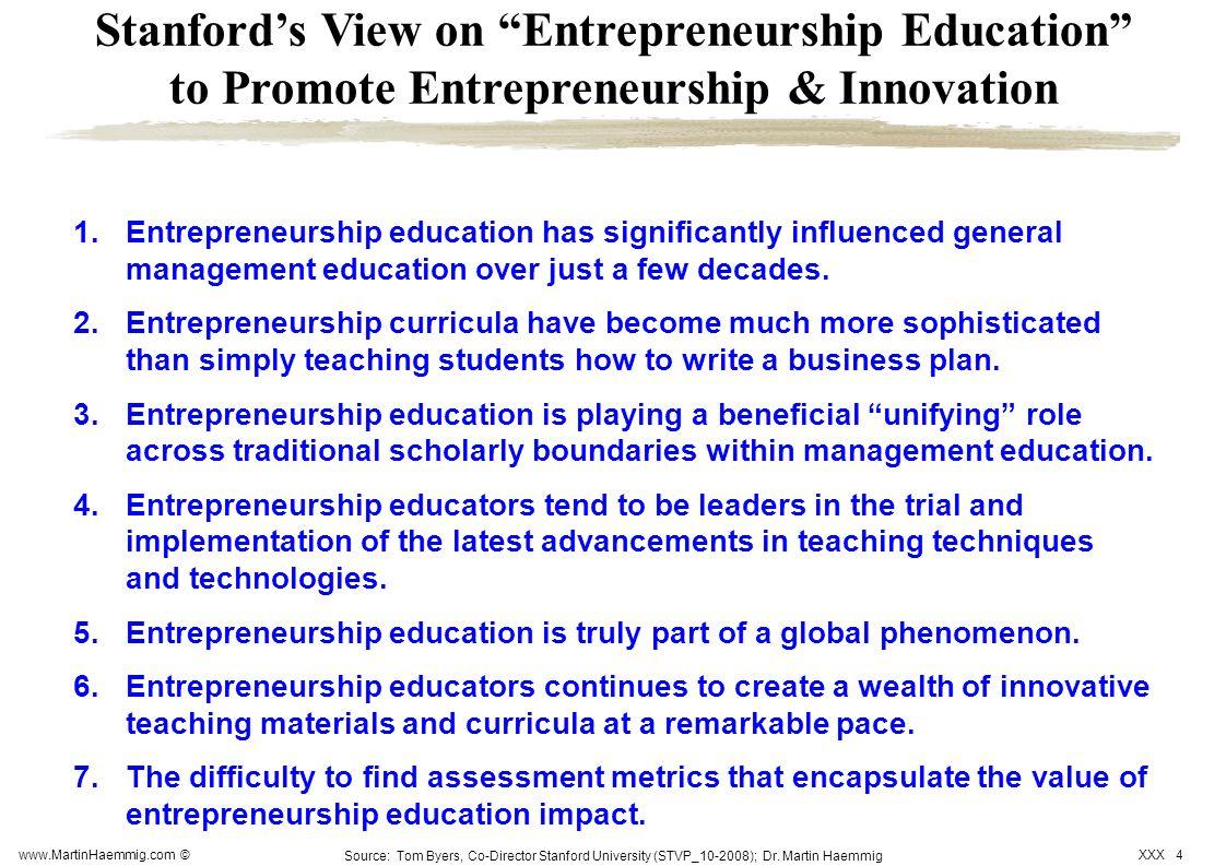 www.MartinHaemmig.com © XXX 4 Stanfords View on Entrepreneurship Education to Promote Entrepreneurship & Innovation Source: Tom Byers, Co-Director Sta