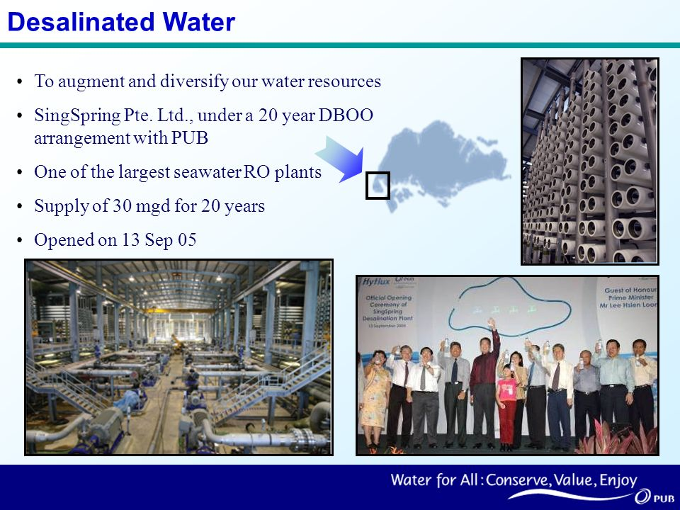 Desalinated Water To augment and diversify our water resources SingSpring Pte.