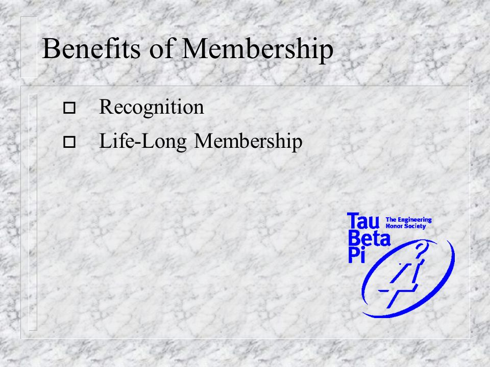 Benefits of Membership o Recognition o Life-Long Membership