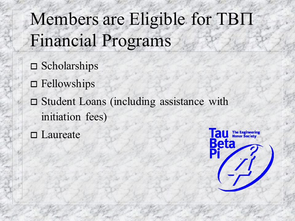 Members are Eligible for Financial Programs o Scholarships o Fellowships o Student Loans (including assistance with initiation fees) o Laureate