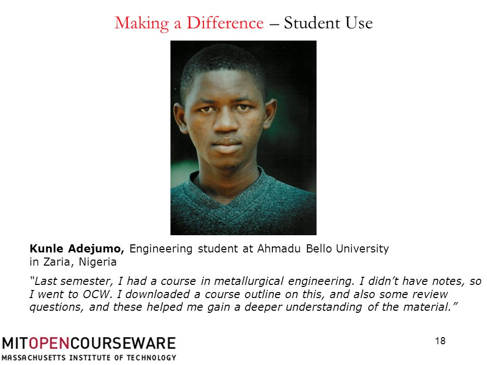 18 Kunle Adejumo, Engineering student at Ahmadu Bello University in Zaria, Nigeria Last semester, I had a course in metallurgical engineering. I didnt