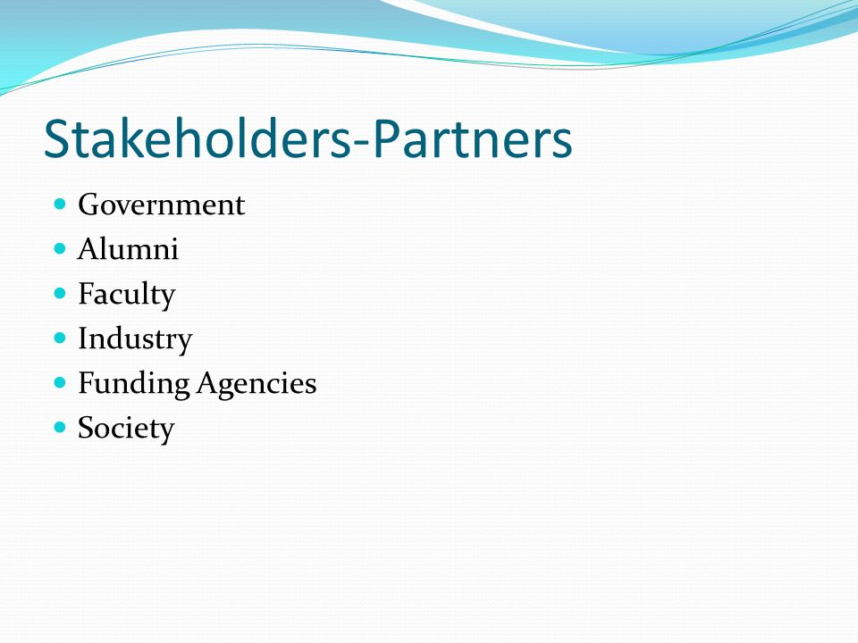 Stakeholders-Partners Government Alumni Faculty Industry Funding Agencies Society