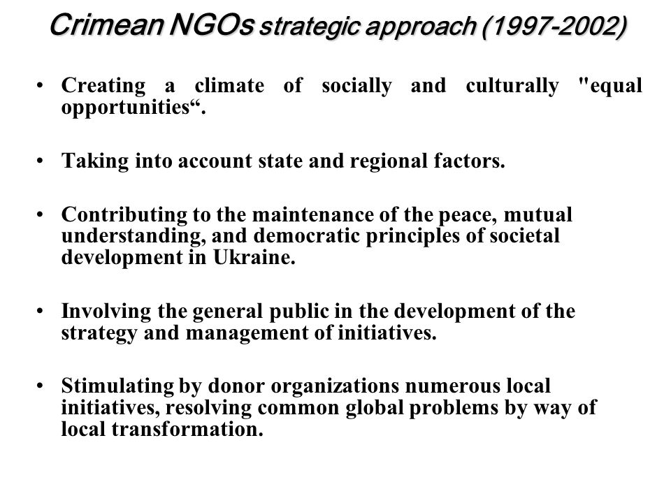 Main areas of NGOs activities (1997-2002) rebirth of primary and secondary education for repatriates popularization of ethnic cultures as a means to set up dialogue between them development of education on native languages promotion of the multicultural education in Crimea