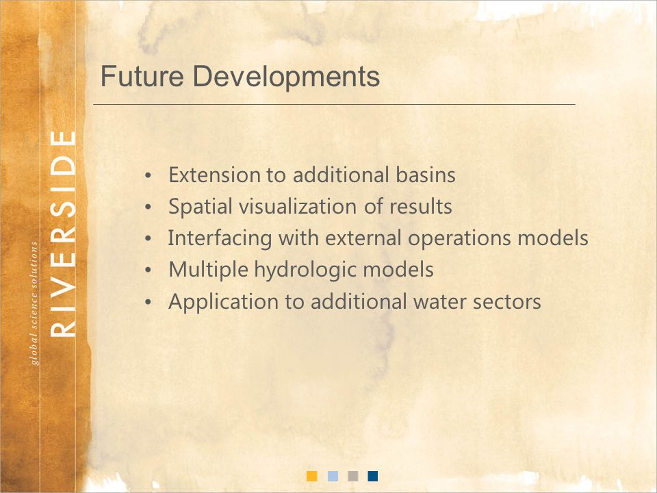 Future Developments Extension to additional basins Spatial visualization of results Interfacing with external operations models Multiple hydrologic models Application to additional water sectors
