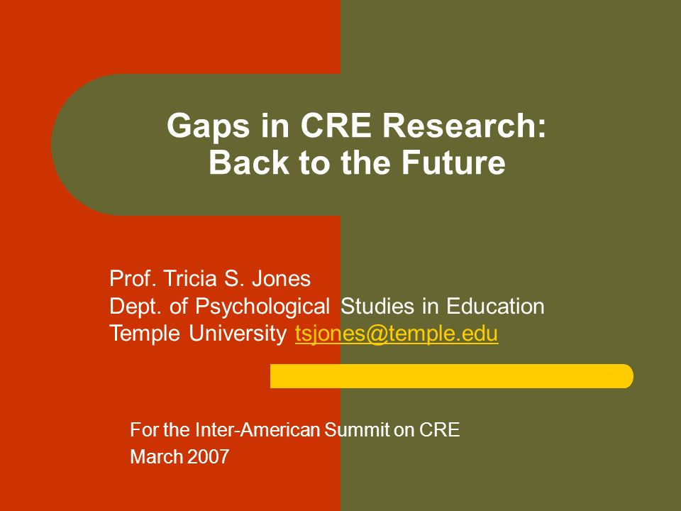 Gaps in CRE Research: Back to the Future For the Inter-American Summit on CRE March 2007 Prof.