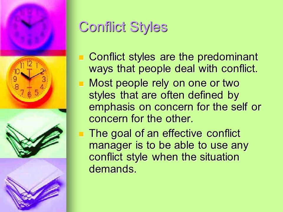 Conflict Styles Conflict styles are the predominant ways that people deal with conflict. Conflict styles are the predominant ways that people deal wit