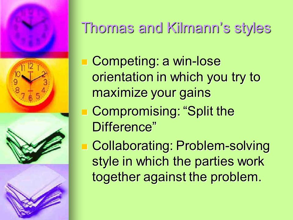 Thomas and Kilmanns styles Competing: a win-lose orientation in which you try to maximize your gains Competing: a win-lose orientation in which you tr