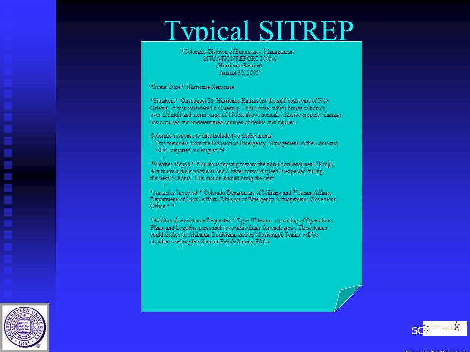 Typical SITREP *Colorado Division of Emergency Management SITUATION REPORT 2005-6 (Hurricane Katrina) August 30, 2005* *Event Type:* Hurricane Response *Situation:* On August 29, Hurricane Katrina hit the gulf coast east of New Orleans.