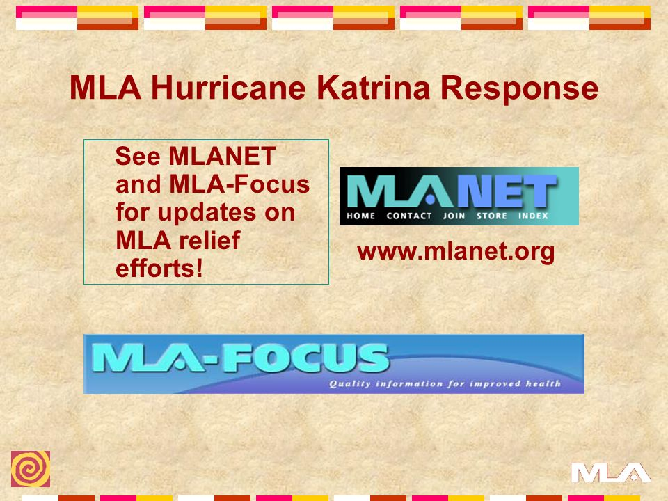 MLA Hurricane Katrina Response See MLANET and MLA-Focus for updates on MLA relief efforts.