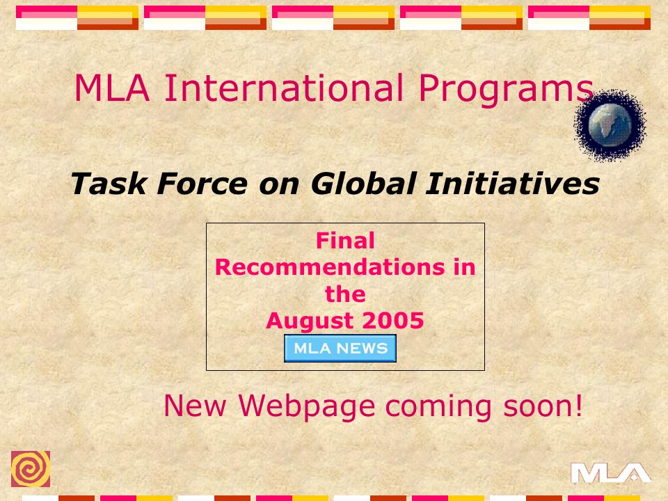 MLA International Programs Task Force on Global Initiatives New Webpage coming soon.