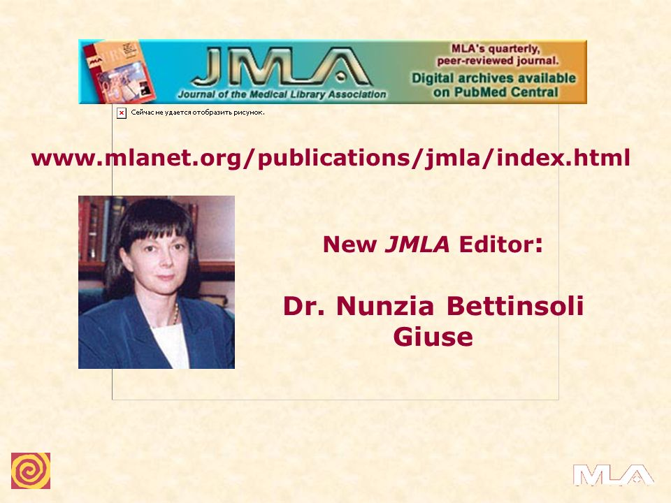 New JMLA Editor : Dr. Nunzia Bettinsoli Giuse www.mlanet.org/publications/jmla/index.html