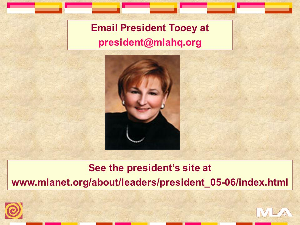 Email President Tooey at president@mlahq.org See the presidents site at www.mlanet.org/about/leaders/president_05-06/index.html