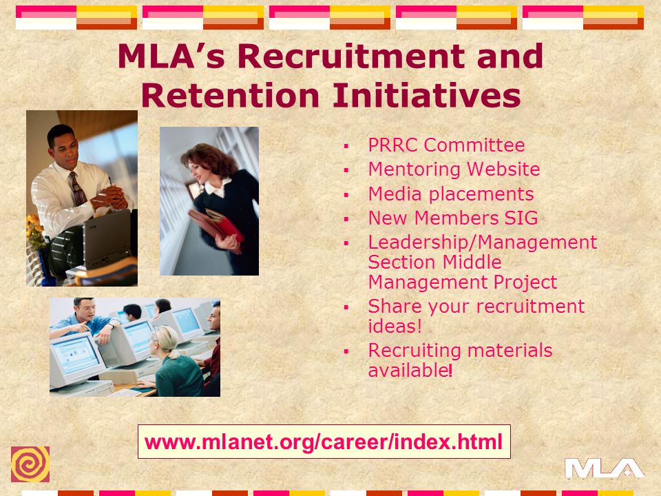 MLAs Recruitment and Retention Initiatives PRRC Committee Mentoring Website Media placements New Members SIG Leadership/Management Section Middle Management Project Share your recruitment ideas.