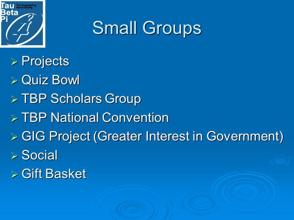 Small Groups Projects Projects Quiz Bowl Quiz Bowl TBP Scholars Group TBP Scholars Group TBP National Convention TBP National Convention GIG Project (Greater Interest in Government) GIG Project (Greater Interest in Government) Social Social Gift Basket Gift Basket