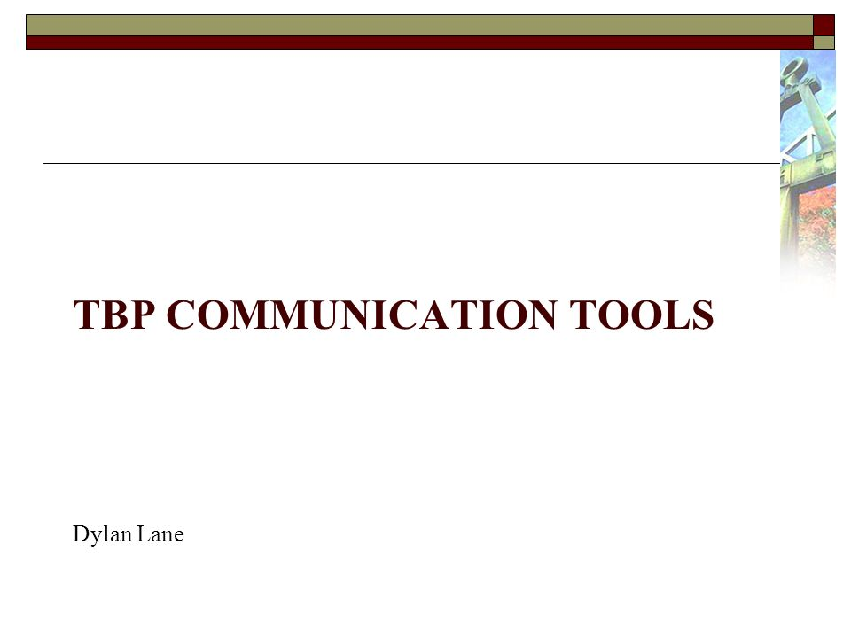 TBP COMMUNICATION TOOLS Dylan Lane