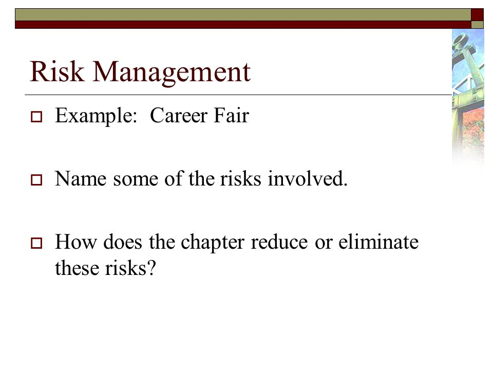 Risk Management Example: Career Fair Name some of the risks involved.