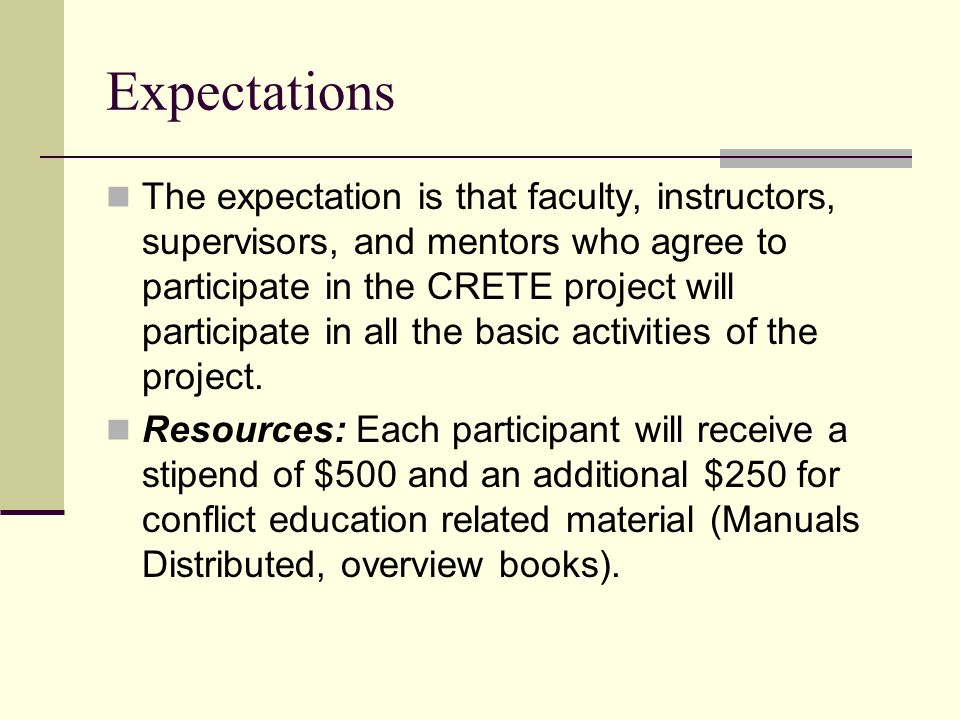 Expectations The expectation is that faculty, instructors, supervisors, and mentors who agree to participate in the CRETE project will participate in all the basic activities of the project.