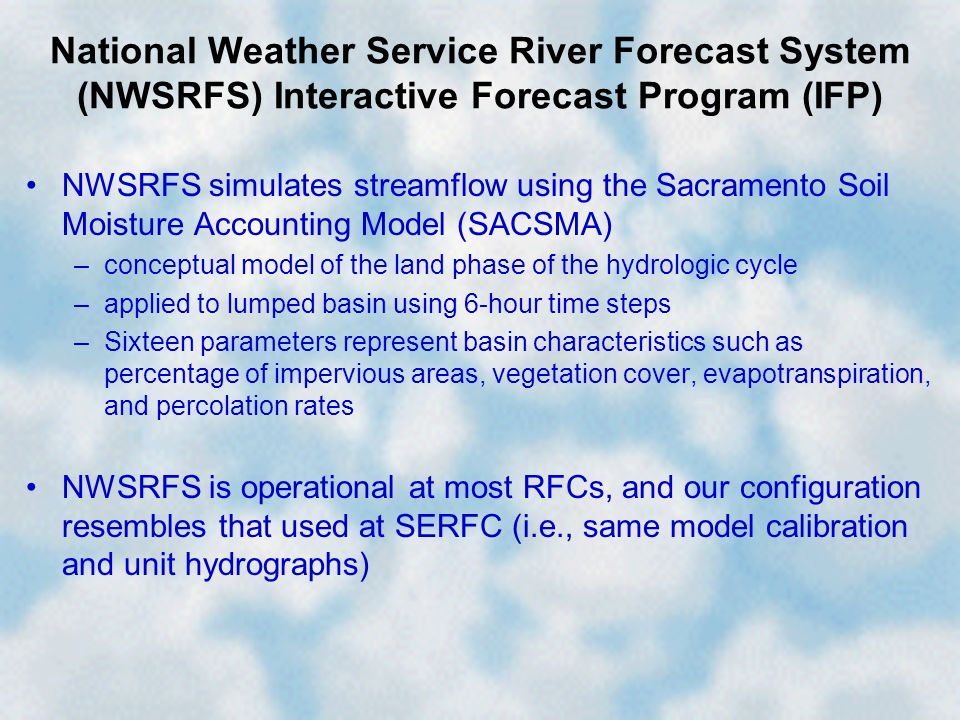 National Weather Service River Forecast System (NWSRFS) Interactive Forecast Program (IFP) NWSRFS simulates streamflow using the Sacramento Soil Moist