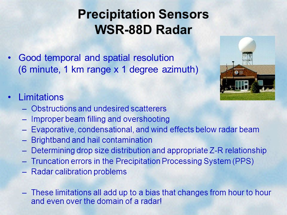 Precipitation Sensors WSR-88D Radar Limitations –Obstructions and undesired scatterers –Improper beam filling and overshooting –Evaporative, condensat