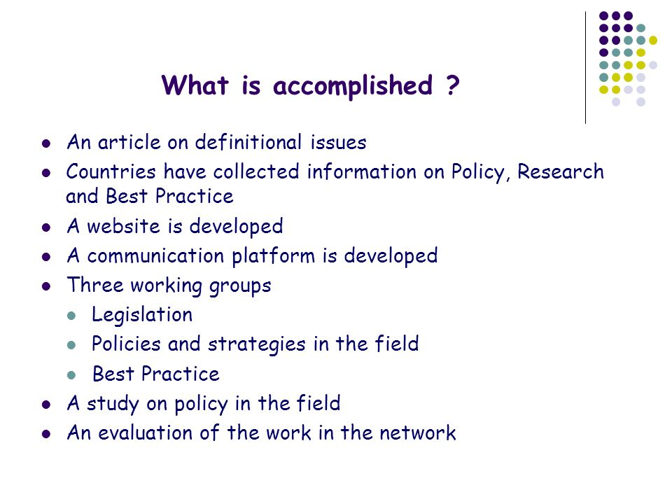 What is accomplished ? An article on definitional issues Countries have collected information on Policy, Research and Best Practice A website is devel