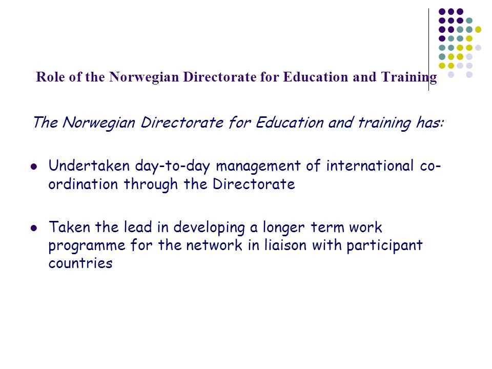 Role of the Norwegian Directorate for Education and Training The Norwegian Directorate for Education and training has: Undertaken day-to-day managemen