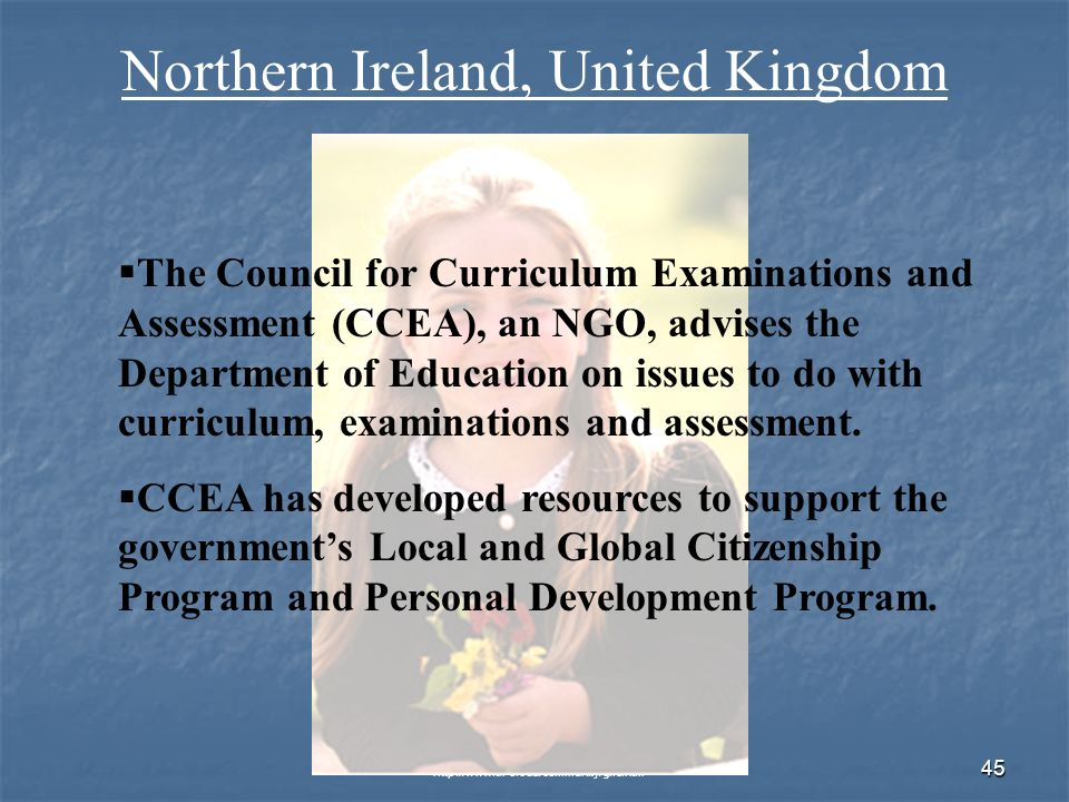 © 2007 Global Issues Resource Center, Cuyahoga Community College   45 Northern Ireland, United Kingdom The Council for Curriculum Examinations and Assessment (CCEA), an NGO, advises the Department of Education on issues to do with curriculum, examinations and assessment.