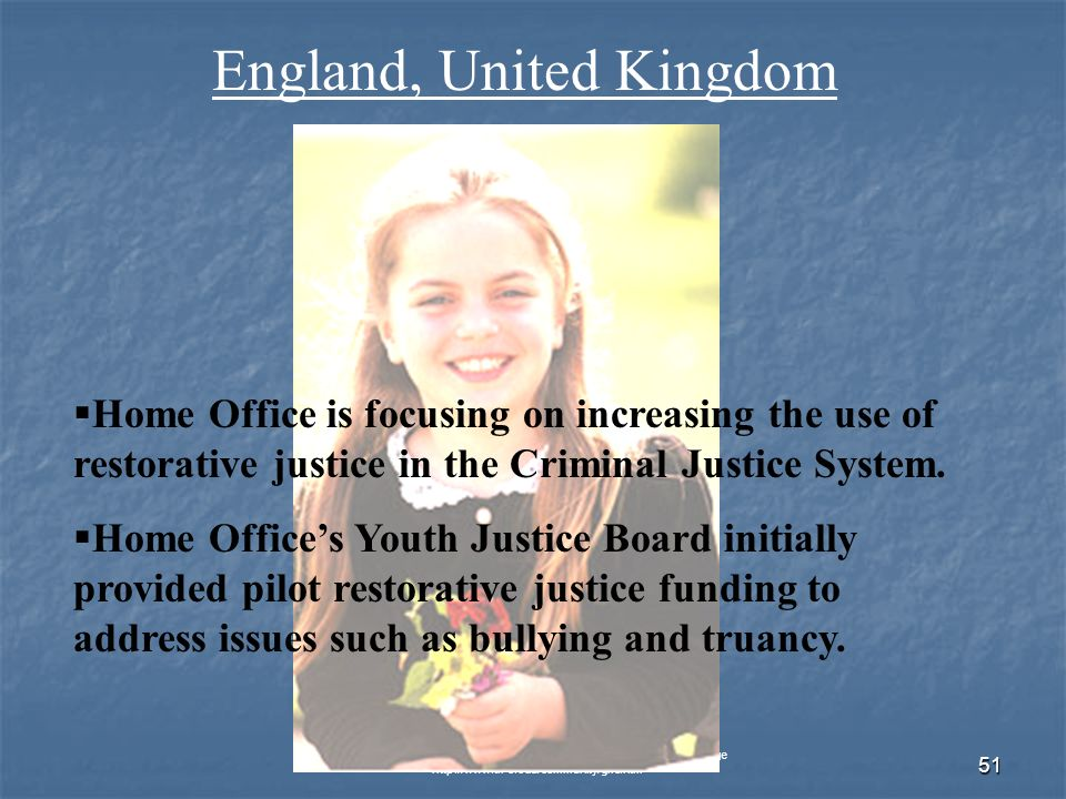 © 2007 Global Issues Resource Center, Cuyahoga Community College   51 England, United Kingdom Home Office is focusing on increasing the use of restorative justice in the Criminal Justice System.