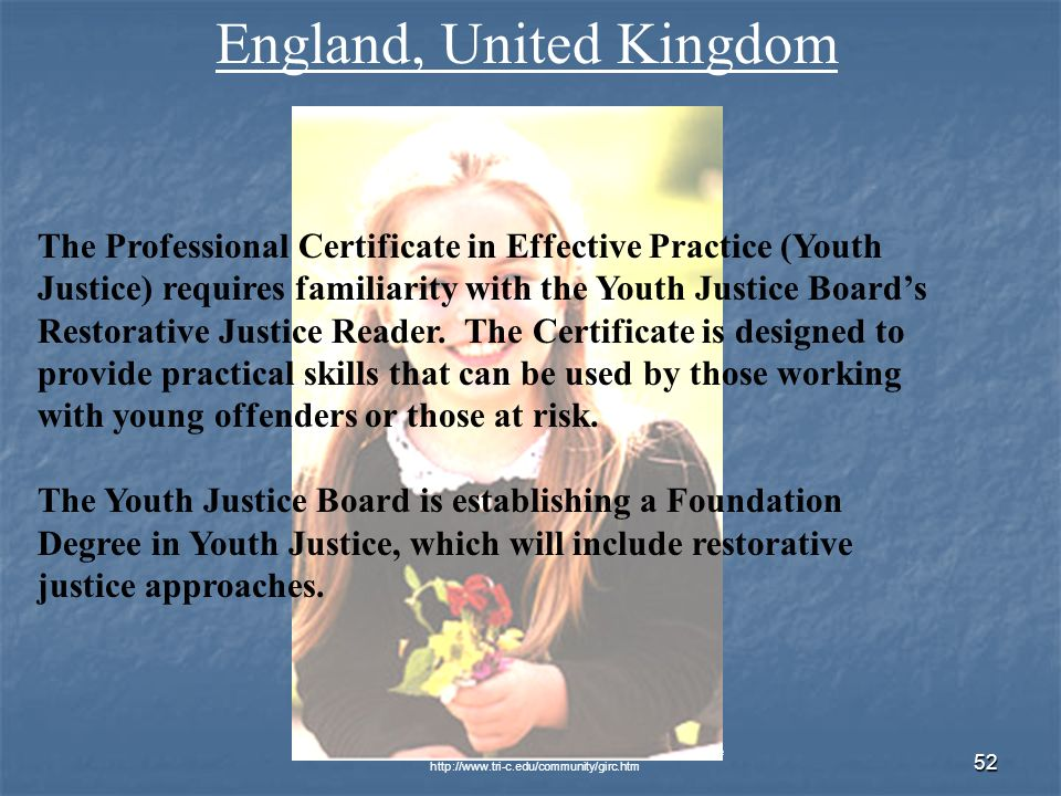 © 2007 Global Issues Resource Center, Cuyahoga Community College   52 England, United Kingdom The Professional Certificate in Effective Practice (Youth Justice) requires familiarity with the Youth Justice Boards Restorative Justice Reader.