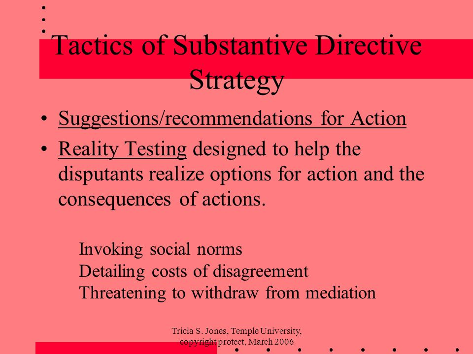 Tricia S. Jones, Temple University, copyright protect, March 2006 Tactics of Substantive Directive Strategy Suggestions/recommendations for Action Rea