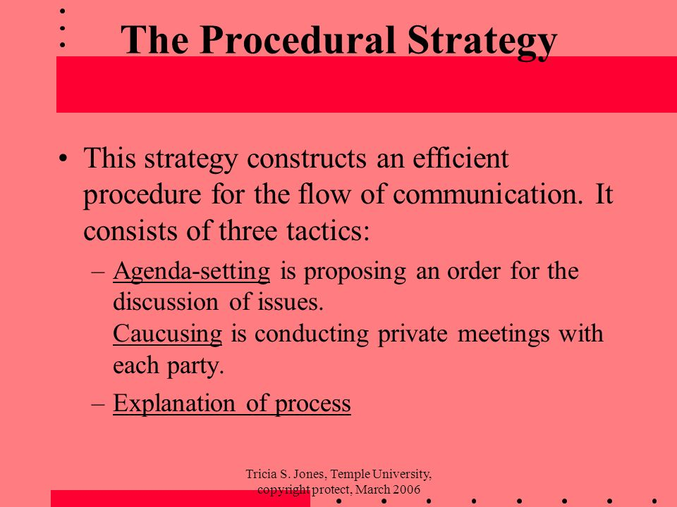 Tricia S. Jones, Temple University, copyright protect, March 2006 The Procedural Strategy This strategy constructs an efficient procedure for the flow