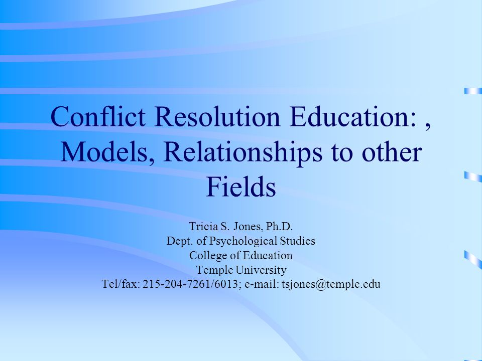Conflict Resolution Education:, Models, Relationships to other Fields Tricia S.
