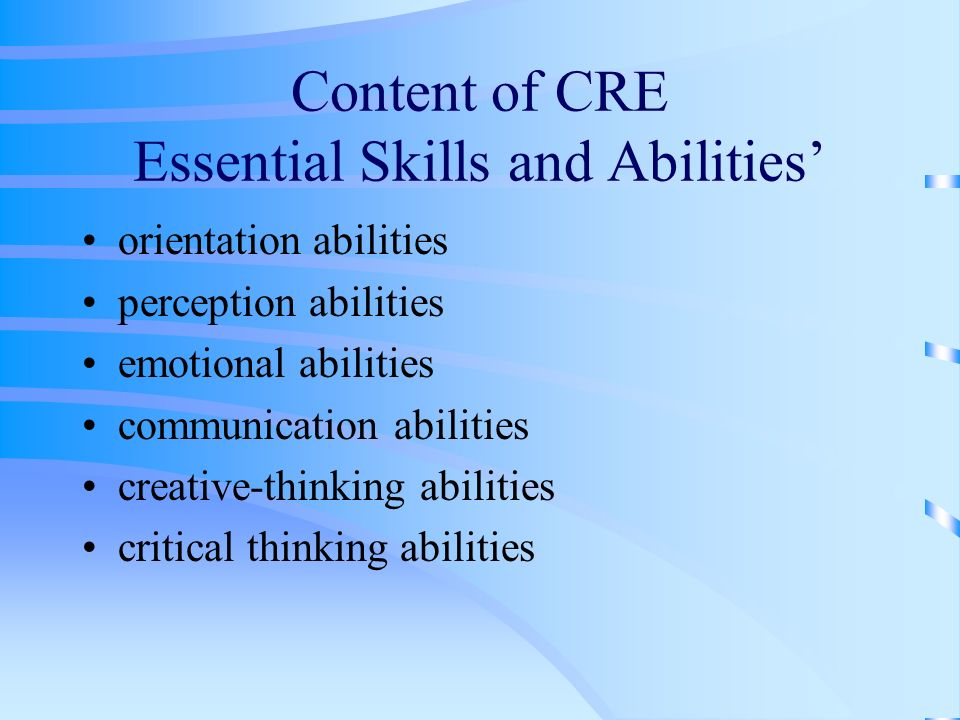 Content of CRE Essential Skills and Abilities orientation abilities perception abilities emotional abilities communication abilities creative-thinking abilities critical thinking abilities