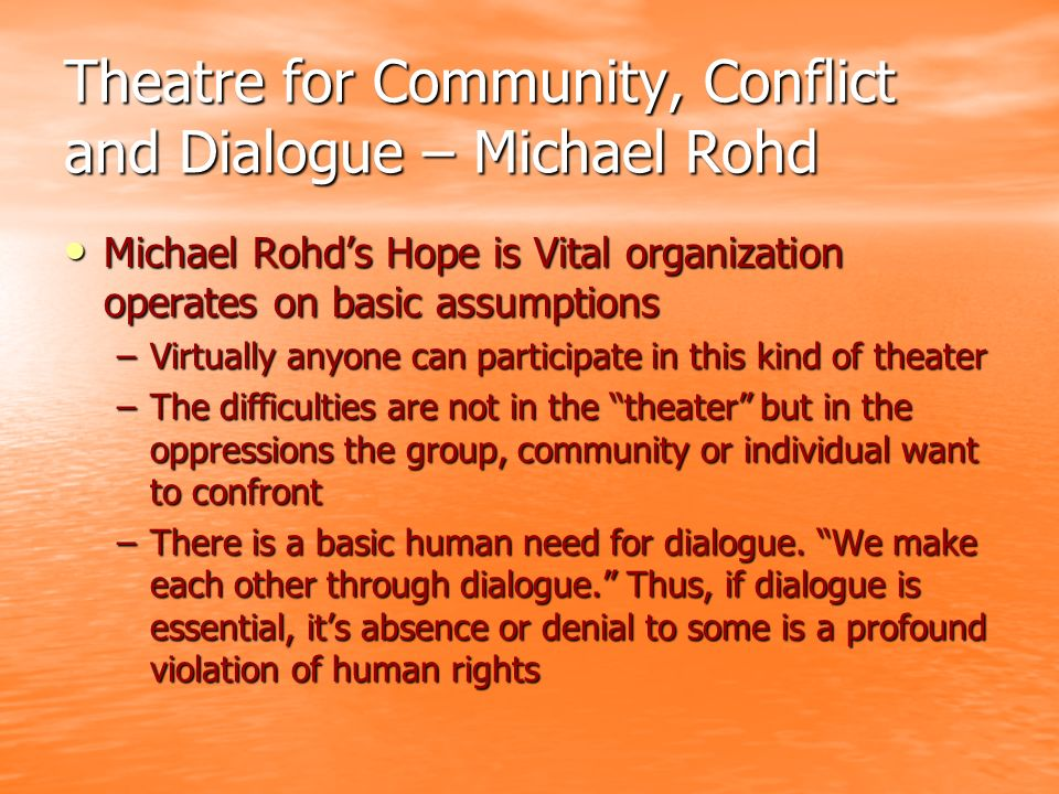 Theatre for Community, Conflict and Dialogue – Michael Rohd Michael Rohds Hope is Vital organization operates on basic assumptions Michael Rohds Hope