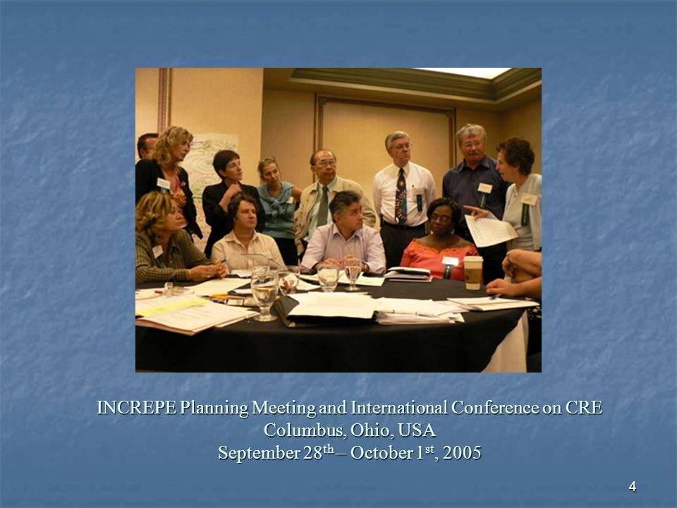 4 INCREPE Planning Meeting and International Conference on CRE Columbus, Ohio, USA September 28 th – October 1 st, 2005