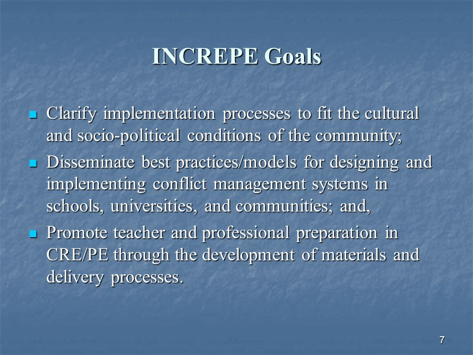 7 INCREPE Goals Clarify implementation processes to fit the cultural and socio-political conditions of the community; Clarify implementation processes