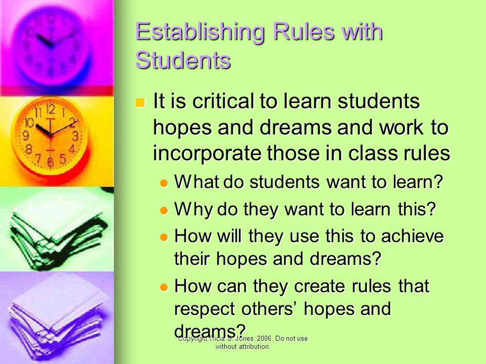 Copyright Tricia S. Jones, 2006. Do not use without attribution. Establishing Rules with Students It is critical to learn students hopes and dreams an