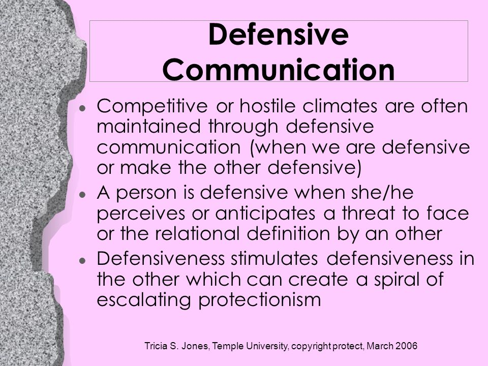 Tricia S. Jones, Temple University, copyright protect, March 2006 Defensive Communication l Competitive or hostile climates are often maintained throu
