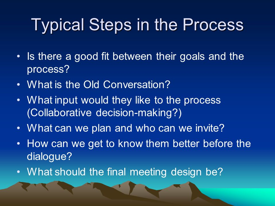 Typical Steps in the Process Is there a good fit between their goals and the process.