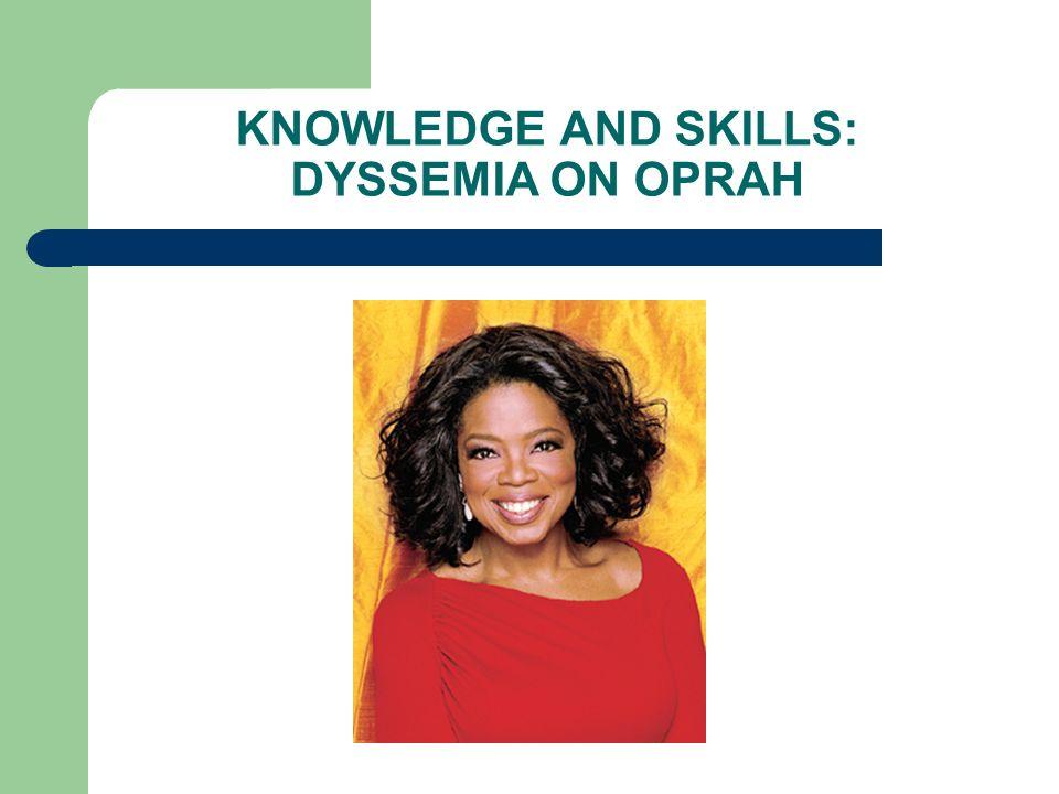 KNOWLEDGE AND SKILLS: DYSSEMIA ON OPRAH