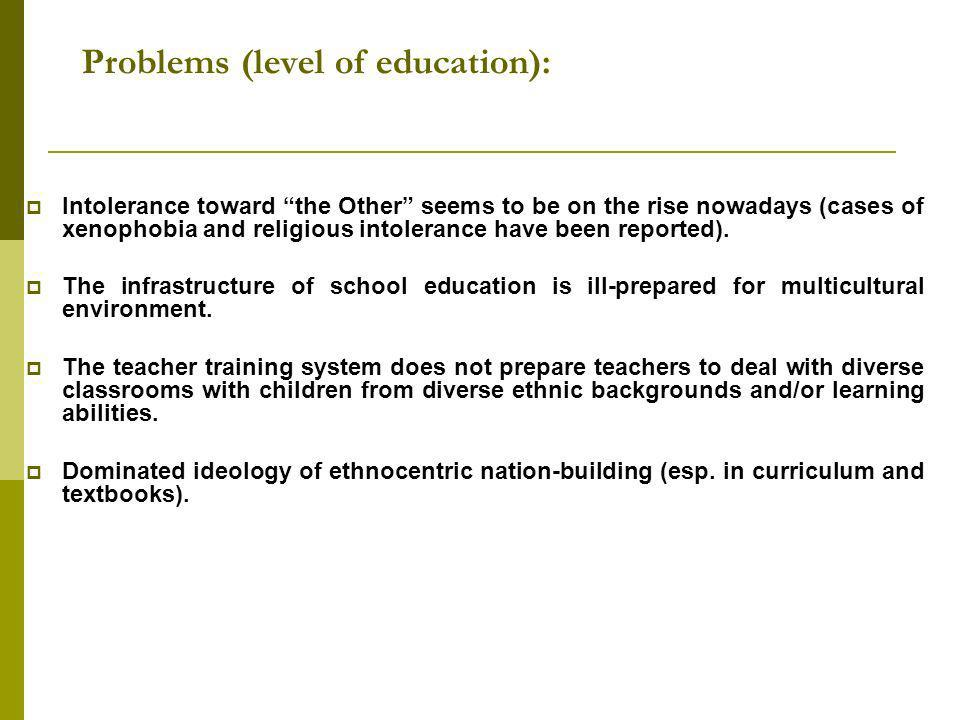 Problems (level of education): Intolerance toward the Other seems to be on the rise nowadays (cases of xenophobia and religious intolerance have been reported).
