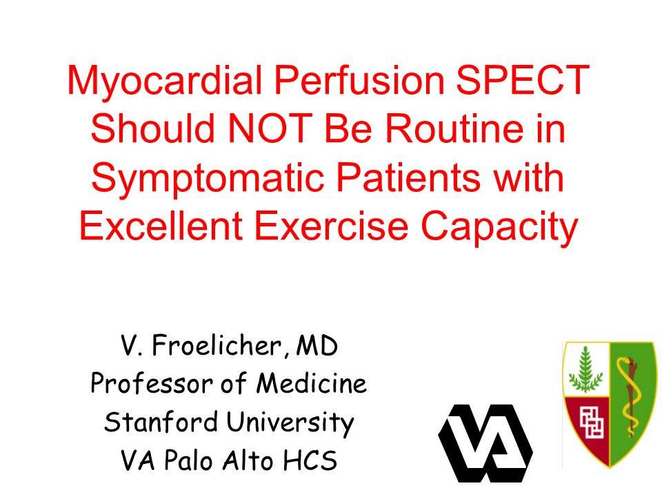 Myocardial Perfusion SPECT Should NOT Be Routine in Symptomatic Patients with Excellent Exercise Capacity V.