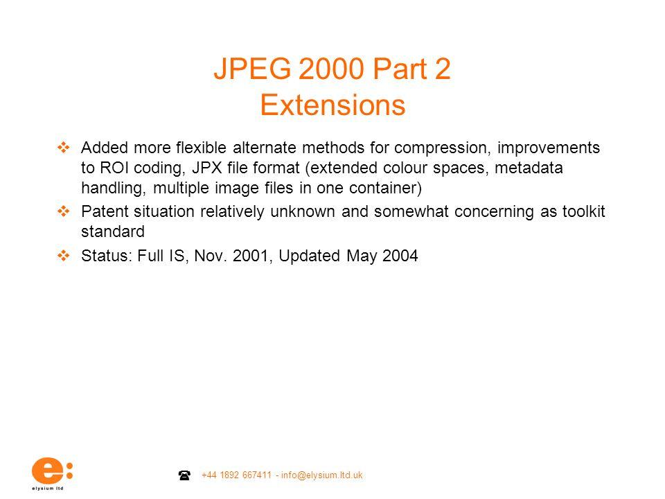 +44 1892 667411 - info@elysium.ltd.uk JPEG 2000 Part 2 Extensions Added more flexible alternate methods for compression, improvements to ROI coding, J
