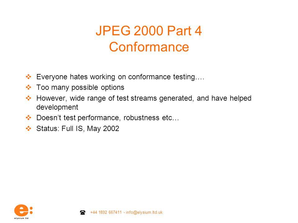 +44 1892 667411 - info@elysium.ltd.uk JPEG 2000 Part 4 Conformance Everyone hates working on conformance testing…. Too many possible options However,
