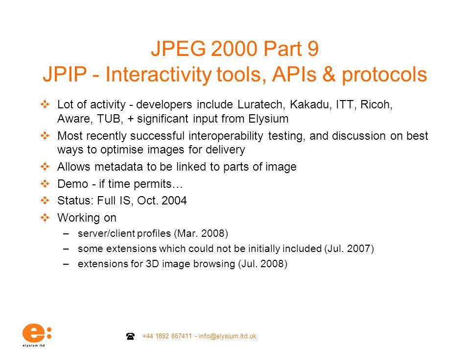 +44 1892 667411 - info@elysium.ltd.uk JPEG 2000 Part 9 JPIP - Interactivity tools, APIs & protocols Lot of activity - developers include Luratech, Kak
