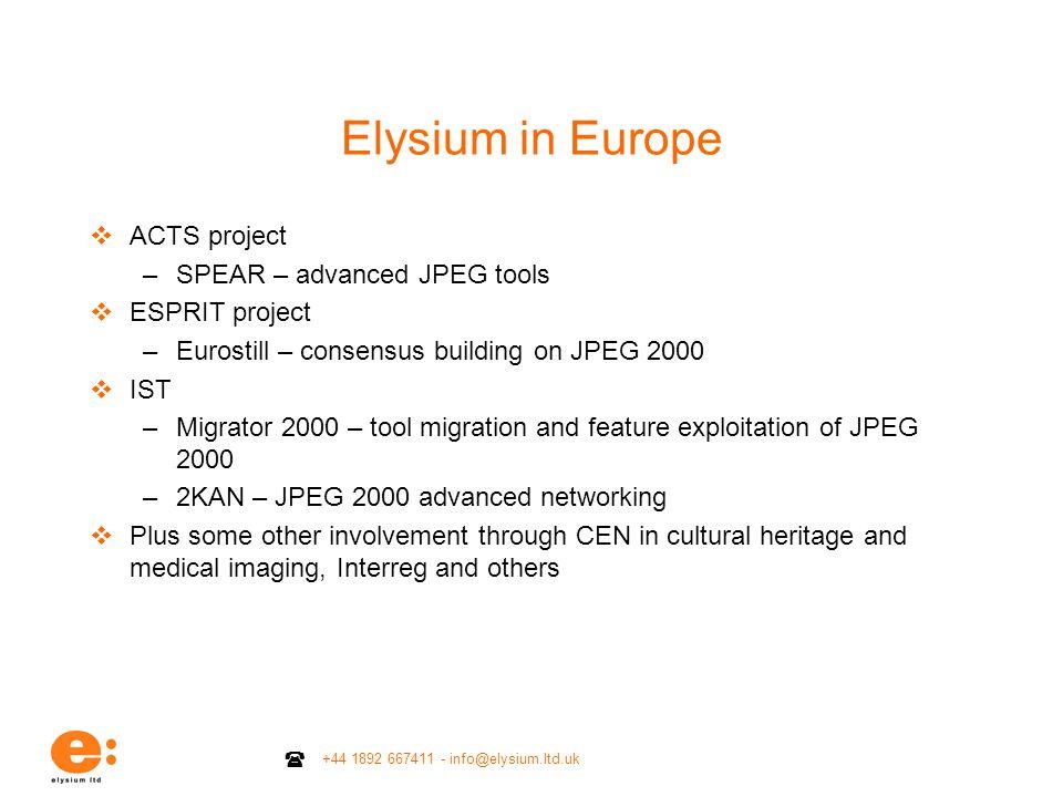 +44 1892 667411 - info@elysium.ltd.uk Elysium in Europe ACTS project –SPEAR – advanced JPEG tools ESPRIT project –Eurostill – consensus building on JP