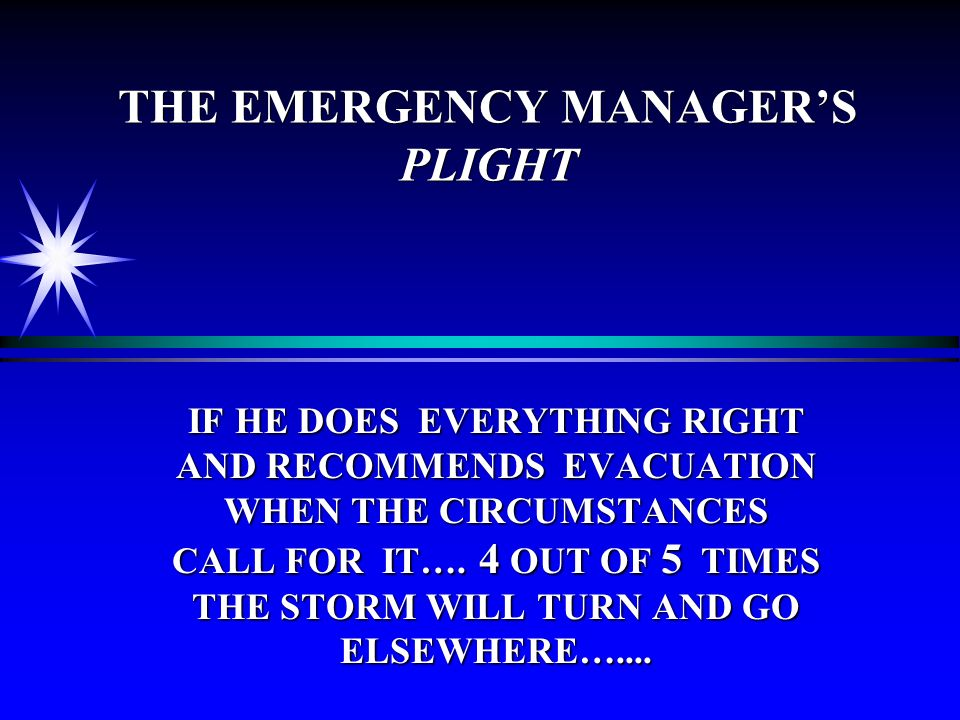 THE EMERGENCY MANAGERS PLIGHT IF HE DOES EVERYTHING RIGHT AND RECOMMENDS EVACUATION WHEN THE CIRCUMSTANCES CALL FOR IT….